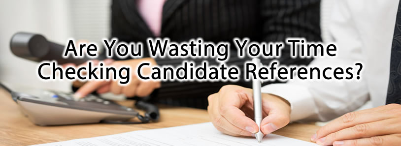 Are You Wasting Your Time Checking Candidate References?