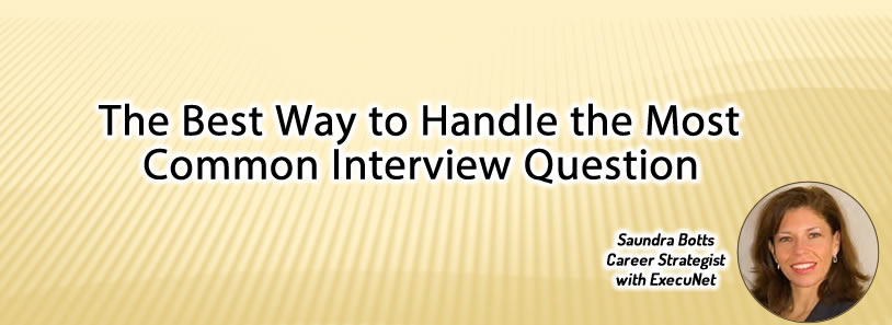 The Best Way to Handle the Most Common Interview Question