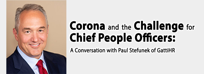 Corona and the Challenge for Chief People Officers: A Conversation with Paul Stefunek of GattiHR