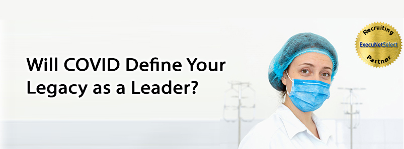 Will COVID Define Your Legacy as a Leader?