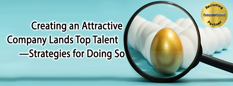 Creating an Attractive Company Lands Top Talent—Strategies for Doing So