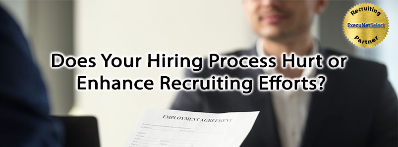 Does Your Hiring Process Hurt or Enhance Recruiting Efforts?