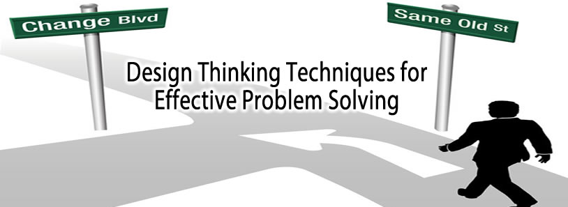 Design Thinking Techniques for Effective Problem Solving