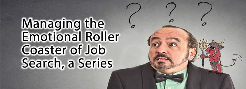 Managing the Emotional Roller Coaster of Job Search, a Series