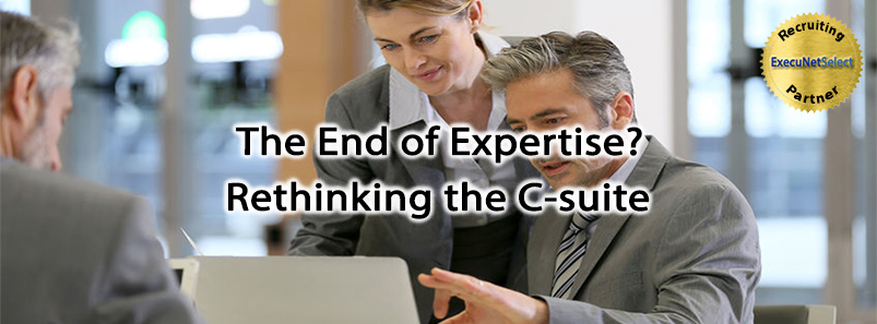 The End of Expertise? Rethinking the C-suite