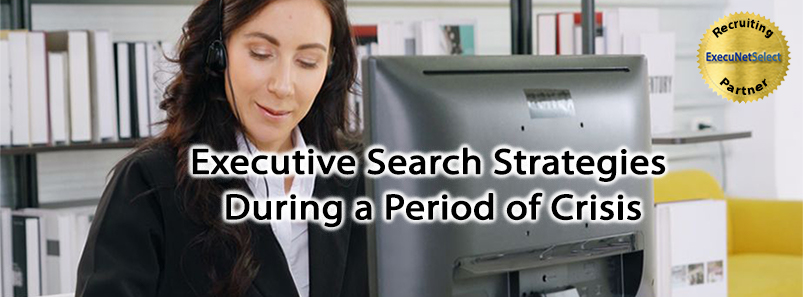 Executive Search Strategies During a Period of Crisis
