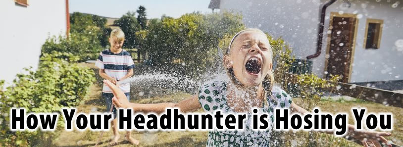 How Your Headhunter is Hosing You