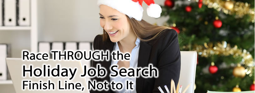 Race THROUGH the Holiday Job Search Finish Line, Not to It