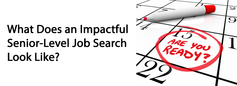 What Does an Impactful Senior-Level Job Search Look Like?