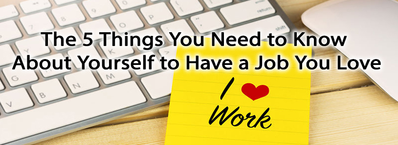The 5 Things You Need to Know About Yourself to Have a Job You Love