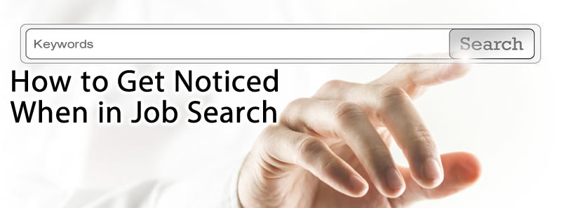 How to Get Noticed When in Job Search