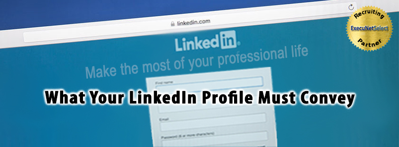 What Your LinkedIn Profile Must Convey