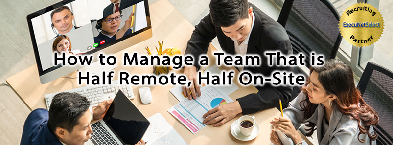 How to Manage a Team That is Half Remote, Half On-Site