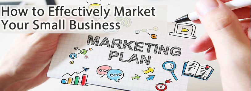 How to Effectively Market Your Small Business