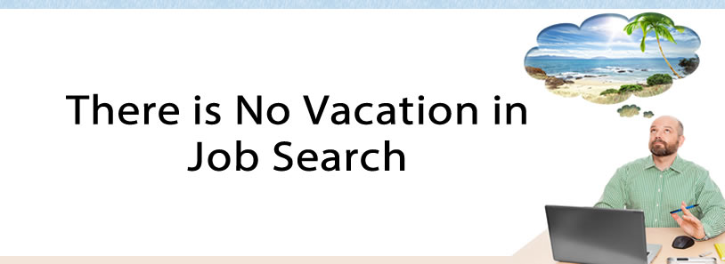 There is No Vacation in Job Search