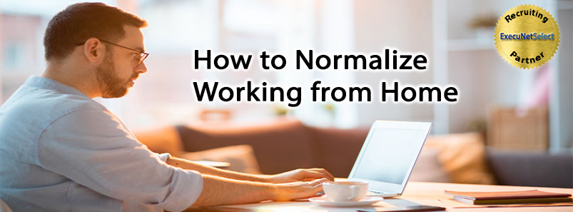 How to Normalize Working from Home