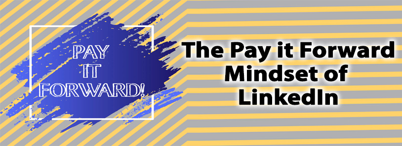 The Pay it Forward Mindset of LinkedIn