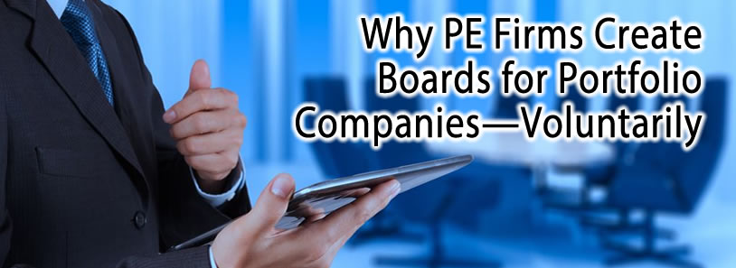 Why PE Firms Create Boards for Portfolio Companies—Voluntarily
