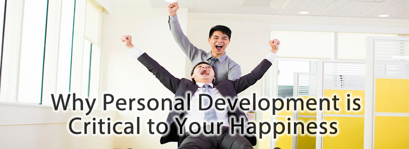 Why Personal Development is Critical to Your Happiness