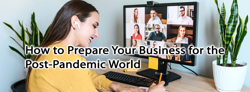 How to Prepare Your Business for the Post-Pandemic World