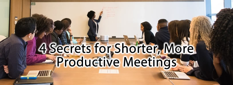 4 Secrets for Shorter, More Productive Meetings