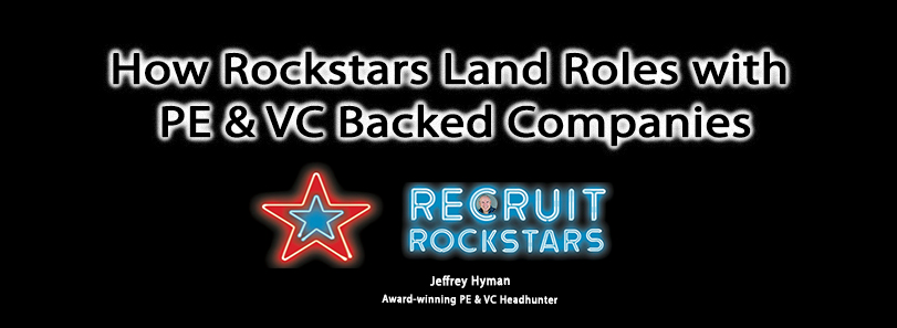 How Rockstars Land Roles with PE & VC Backed Companies