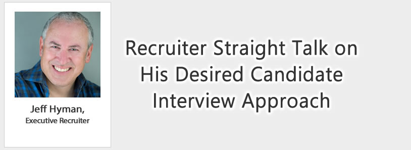 Recruiter Straight Talk on His Desired Candidate Interview Approach