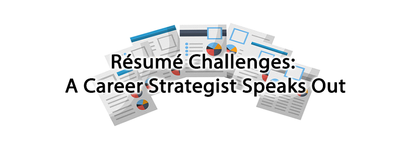 Résumé Challenges: A Career Strategist Speaks Out