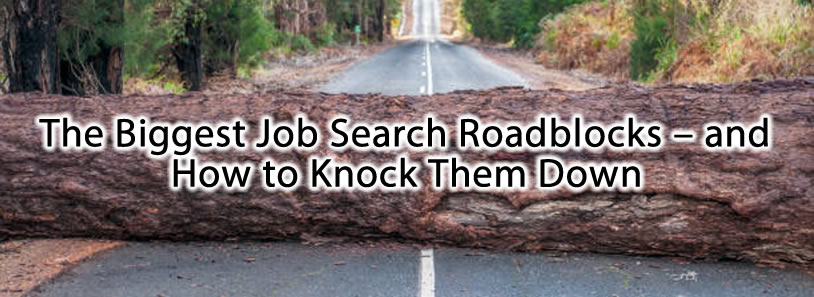 The Biggest Job Search Roadblocks – and How to Knock Them Down