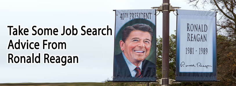 Take Some Job Search Advice From Ronald Reagan