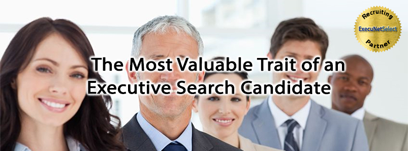 The Most Valuable Trait of an Executive Search Candidate