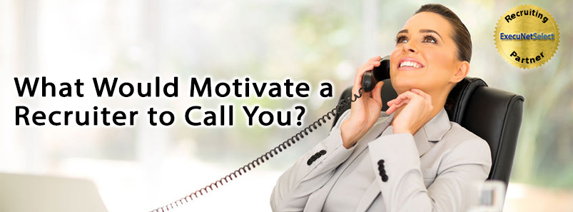 What Would Motivate a Recruiter to Call You?