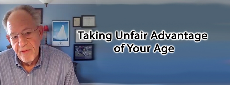 Taking Unfair Advantage of Your Age