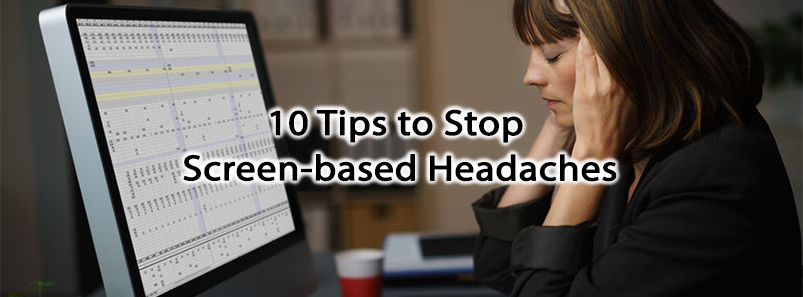 10 Tips to Stop Screen-based Headaches