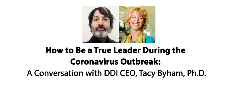 How to Be a True Leader During the Coronavirus Outbreak: A Conversation with DDI CEO, Tacy Byham, Ph.D.