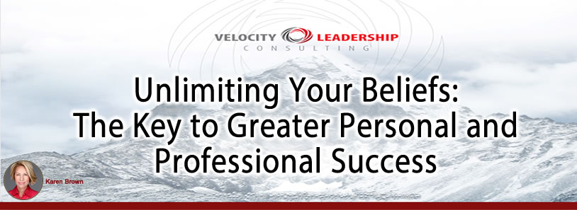 Unlimiting Your Beliefs: The Key to Greater Personal and Professional Success