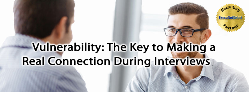 Vulnerability: The Key to Making a Real Connection During Interviews