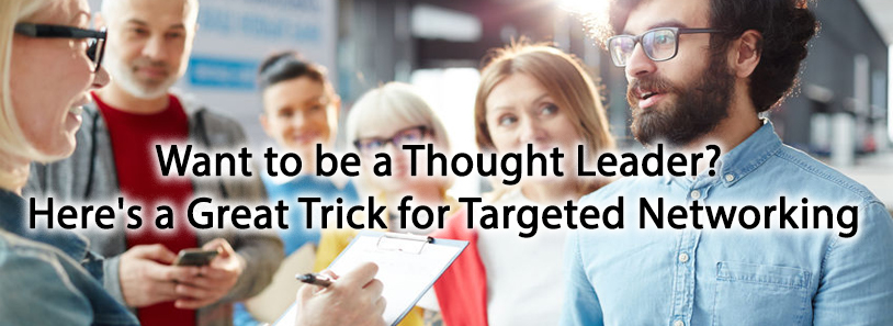Want to be a Thought Leader? Here's a Great Trick for Targeted Networking