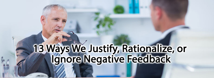 13 Ways We Justify, Rationalize, or Ignore Negative Feedback