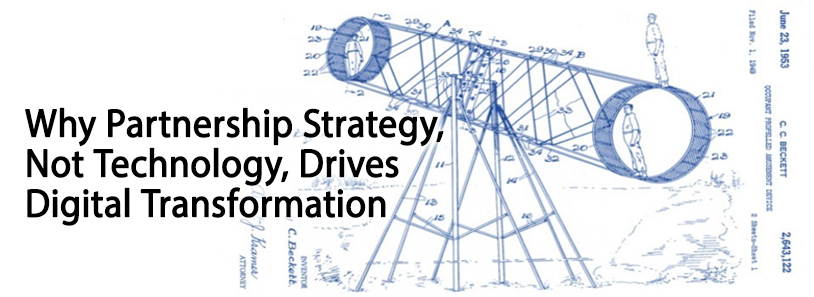 Why Partnership Strategy, Not Technology, Drives Digital Transformation