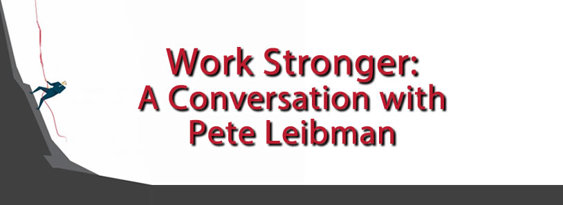Work Stronger: A Conversation with Pete Leibman