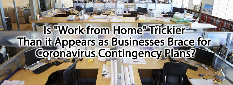 "Is ""Work from Home"" Trickier Than it Appears as Businesses Brace for Coronavirus Contingency Plans?"