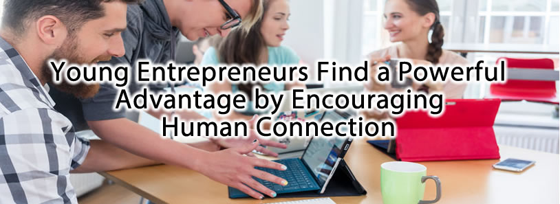 Young Entrepreneurs Find a Powerful Advantage by Encouraging Human Connection