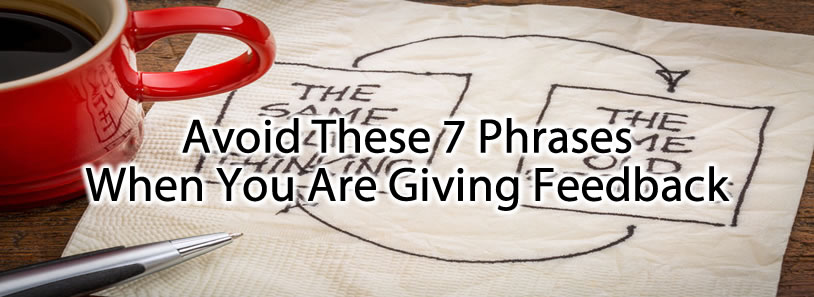 Avoid These 7 Phrases When You Are Giving Feedback