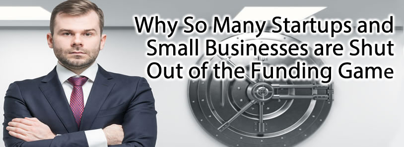 Why So Many Startups and Small Businesses are Shut Out of the Funding Game