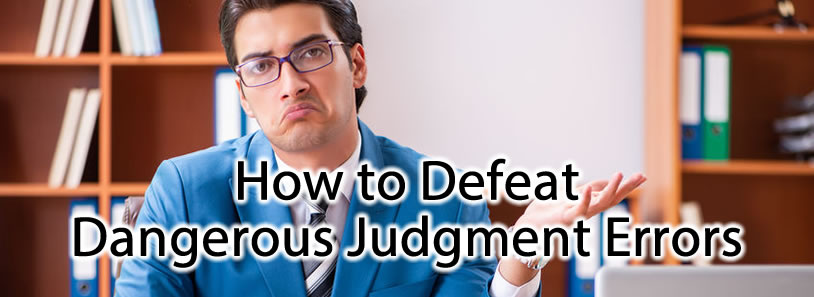 How to Defeat Dangerous Judgment Errors