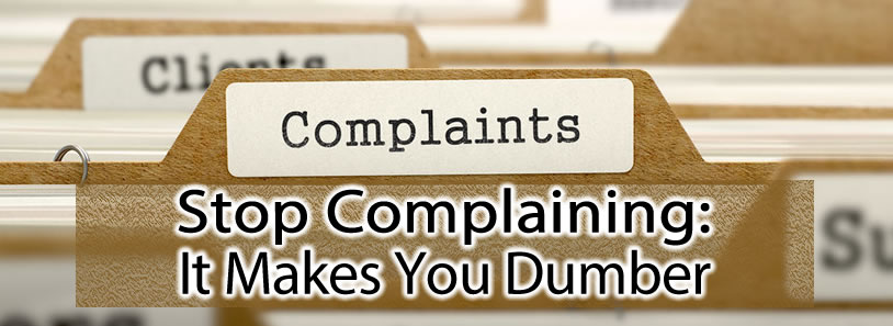 Stop Complaining: It Makes You Dumber