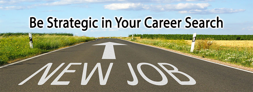 Be Strategic in Your Career Search